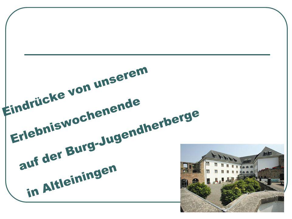 Eindrücke von unserem Erlebniswochenende auf der Burg-Jugendherberge in Altleiningen