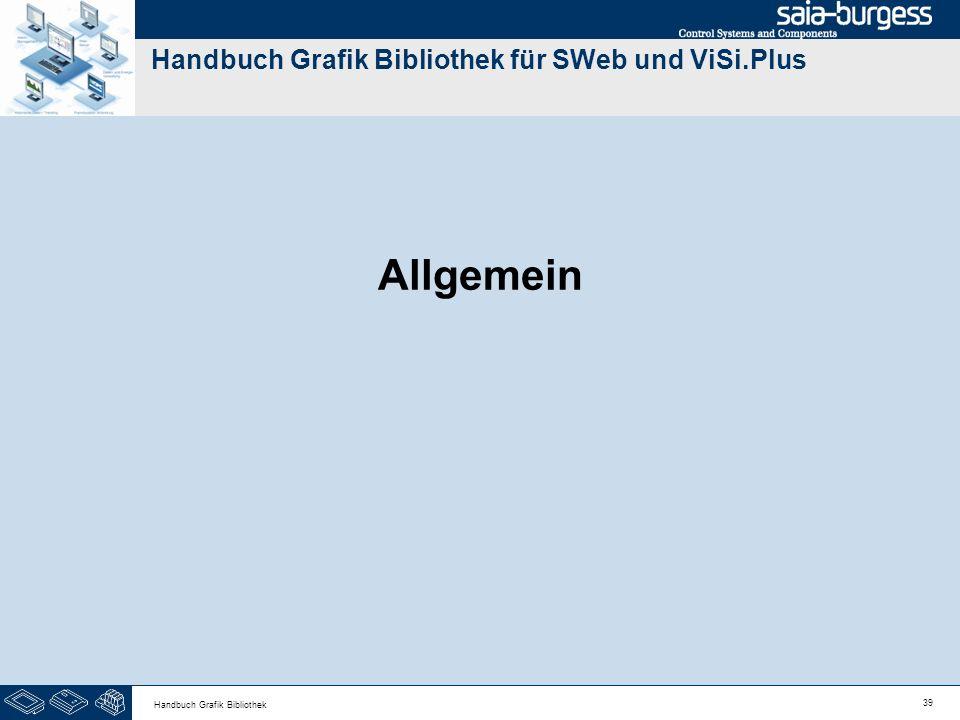 39 Handbuch Grafik Bibliothek Handbuch Grafik Bibliothek für SWeb und ViSi.Plus Allgemein