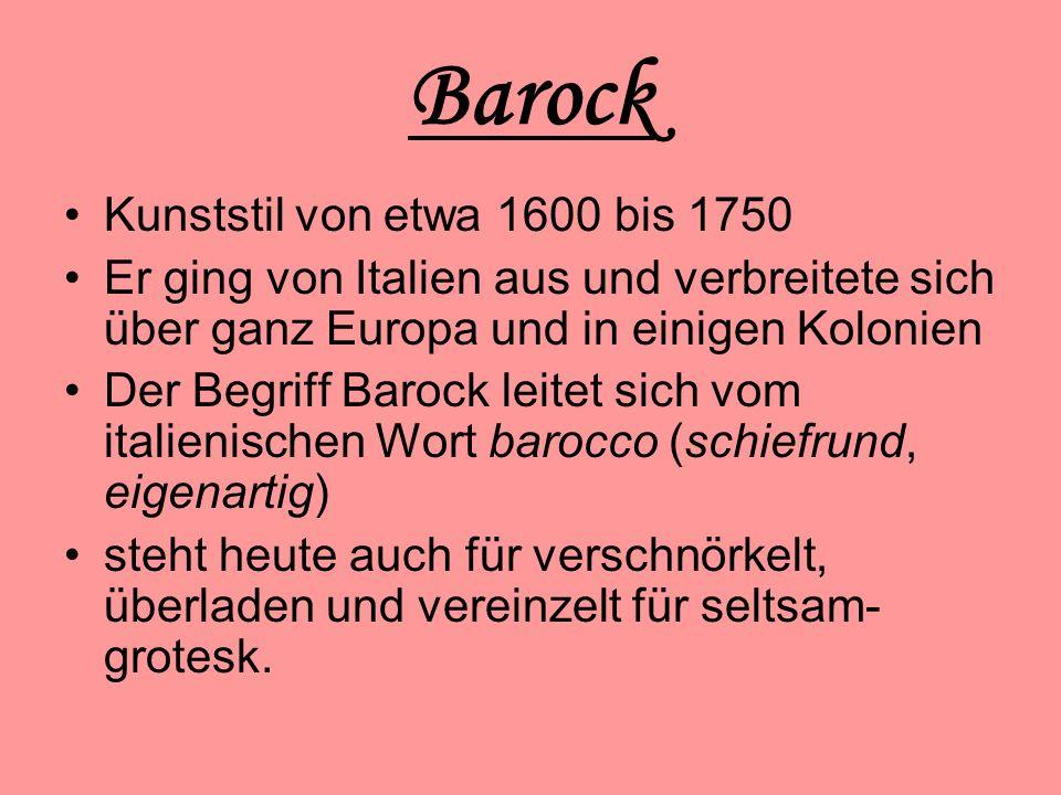 Barock Kunststil von etwa 1600 bis 1750 Er ging von Italien aus und verbreitete sich über ganz Europa und in einigen Kolonien Der Begriff Barock leitet sich vom italienischen Wort barocco (schiefrund, eigenartig) steht heute auch für verschnörkelt, überladen und vereinzelt für seltsam- grotesk.