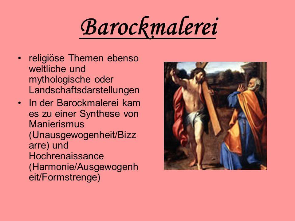 Barockmalerei religiöse Themen ebenso weltliche und mythologische oder Landschaftsdarstellungen In der Barockmalerei kam es zu einer Synthese von Manierismus (Unausgewogenheit/Bizz arre) und Hochrenaissance (Harmonie/Ausgewogenh eit/Formstrenge)