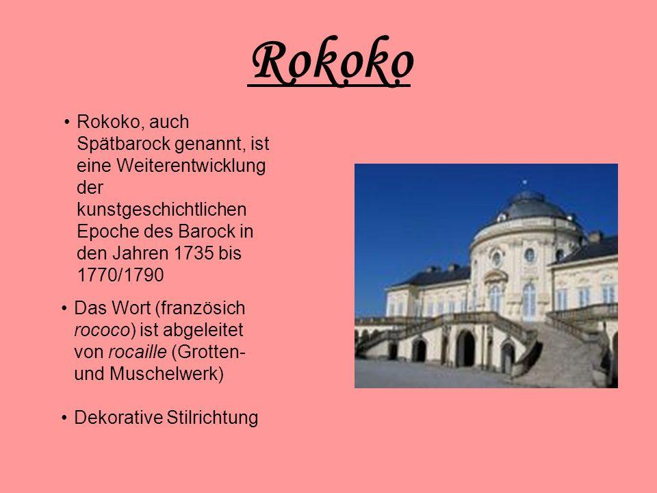 Rokoko Rokoko, auch Spätbarock genannt, ist eine Weiterentwicklung der kunstgeschichtlichen Epoche des Barock in den Jahren 1735 bis 1770/1790 Das Wort (französich rococo) ist abgeleitet von rocaille (Grotten- und Muschelwerk) Dekorative Stilrichtung
