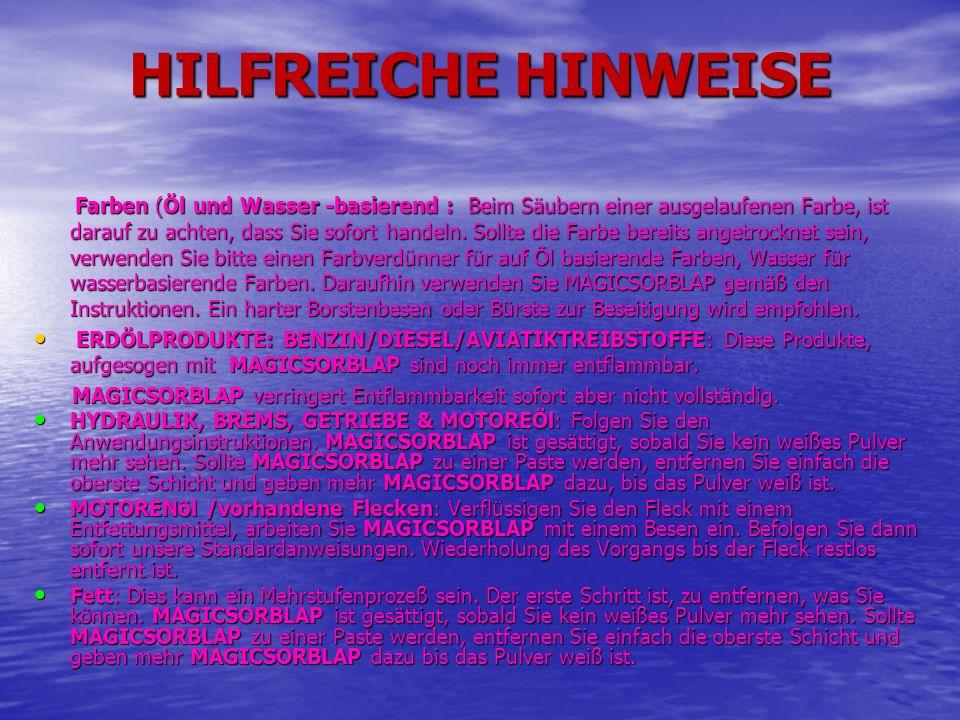 HILFREICHE HINWEISE Farben (Öl und Wasser -basierend : Beim Säubern einer ausgelaufenen Farbe, ist darauf zu achten, dass Sie sofort handeln. Sollte d