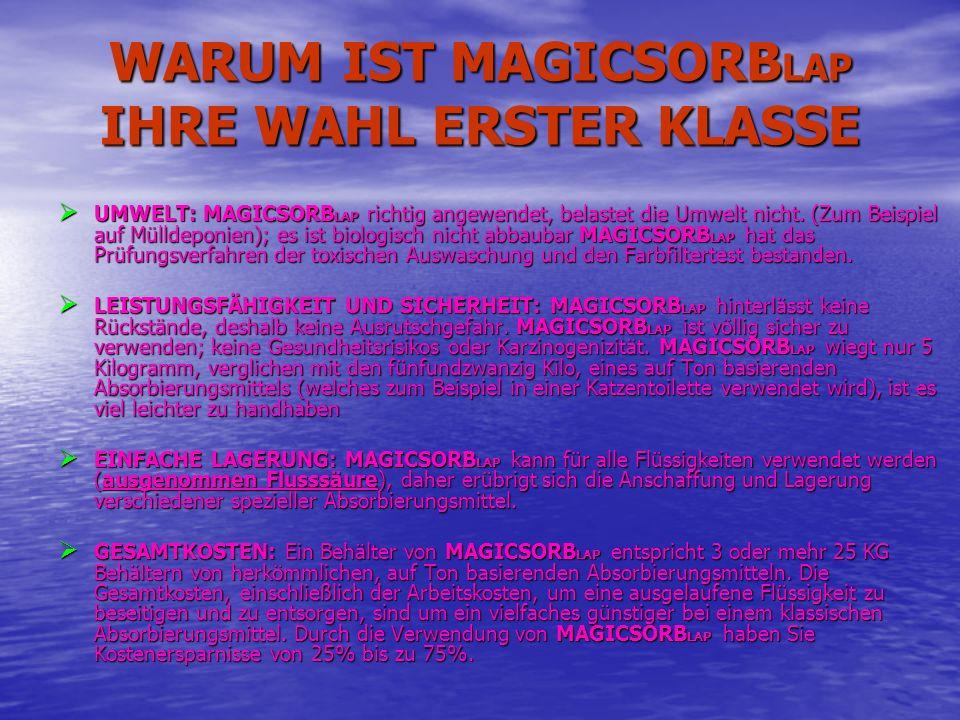 WARUM IST MAGICSORBLAP IHRE WAHL ERSTER KLASSE UMWELT: MAGICSORB LAP richtig angewendet, belastet die Umwelt nicht. (Zum Beispiel auf Mülldeponien); e