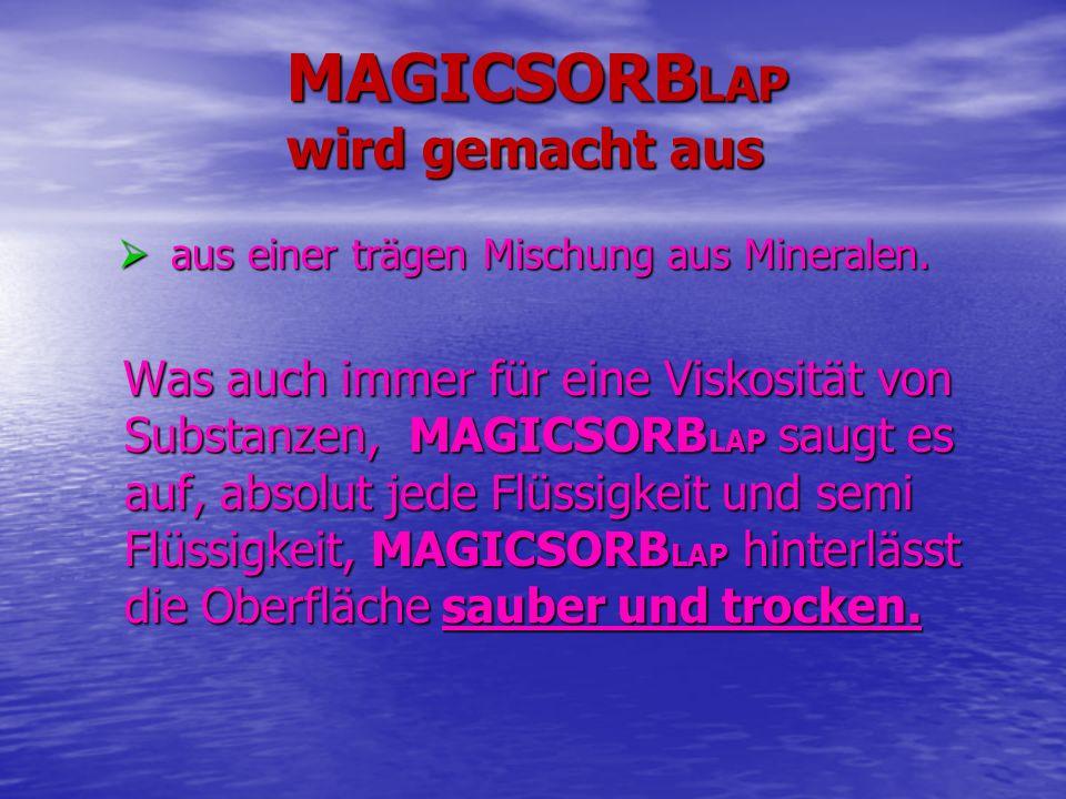 WARUM IST MAGICSORBLAP IHRE WAHL ERSTER KLASSE UMWELT: MAGICSORB LAP richtig angewendet, belastet die Umwelt nicht.