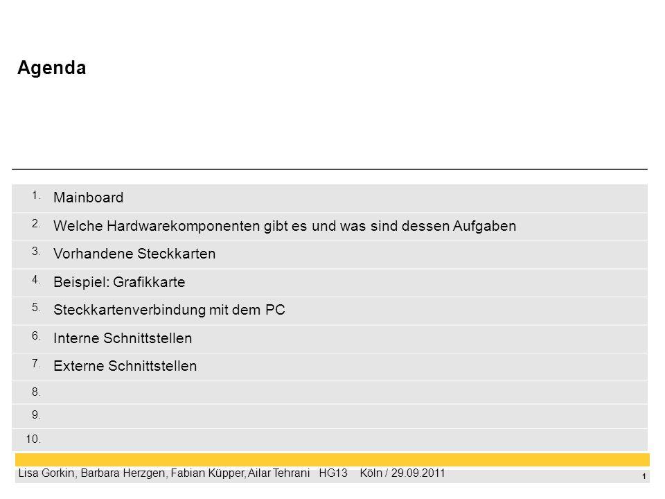 1 Lisa Gorkin, Barbara Herzgen, Fabian Küpper, Ailar Tehrani HG13 Köln / 29.09.2011 1. Mainboard 2. Welche Hardwarekomponenten gibt es und was sind de