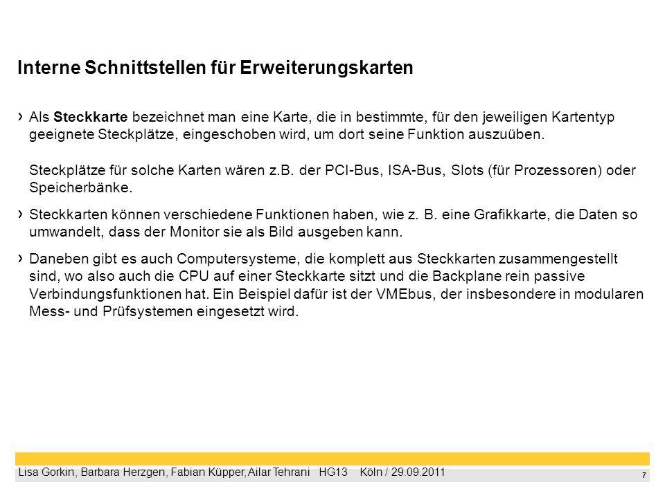 8 Lisa Gorkin, Barbara Herzgen, Fabian Küpper, Ailar Tehrani HG13 Köln / 29.09.2011 Schnelligkeit der Datenübertragung -ISA 16 Bit -MCA 32 Bit -EISA 32 Bit -PCI 32 Bit -AGP 32 Bit -PCI-Express 64 Bit