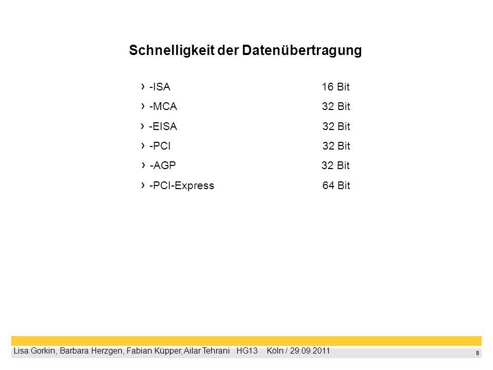 8 Lisa Gorkin, Barbara Herzgen, Fabian Küpper, Ailar Tehrani HG13 Köln / 29.09.2011 Schnelligkeit der Datenübertragung -ISA 16 Bit -MCA 32 Bit -EISA 3