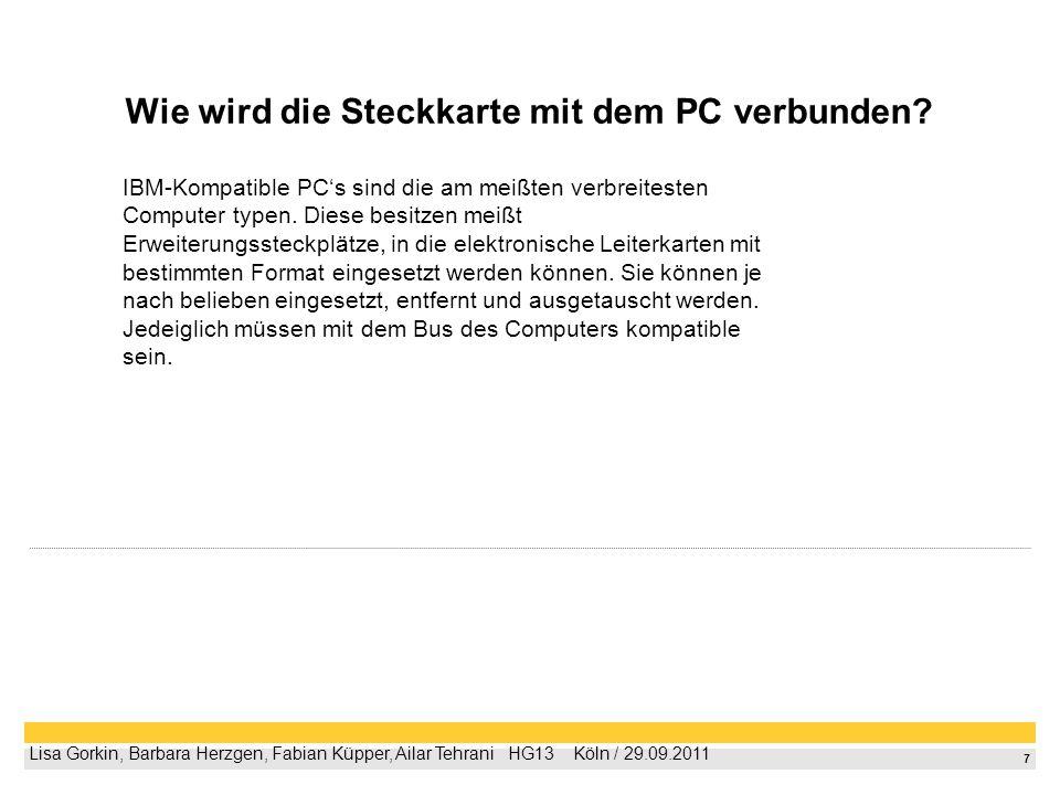7 Lisa Gorkin, Barbara Herzgen, Fabian Küpper, Ailar Tehrani HG13 Köln / 29.09.2011 Wie wird die Steckkarte mit dem PC verbunden? IBM-Kompatible PCs s