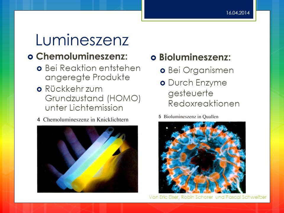 Lumineszenz 16.04.2014 Von Eric Eiser, Robin Schorer und Pascal Schweitzer Chemolumineszenz: Bei Reaktion entstehen angeregte Produkte Rückkehr zum Gr