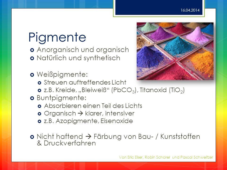 Pigmente Anorganisch und organisch Natürlich und synthetisch Weißpigmente: Streuen auftreffendes Licht z.B. Kreide, Bleiweiß (PbCO 3 ), Titanoxid (TiO
