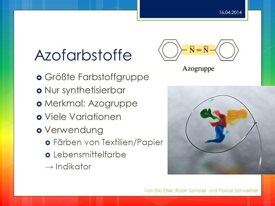 Azofarbstoffe Größte Farbstoffgruppe Nur synthetisierbar Merkmal: Azogruppe Viele Variationen Verwendung Färben von Textilien/Papier Lebensmittelfarbe