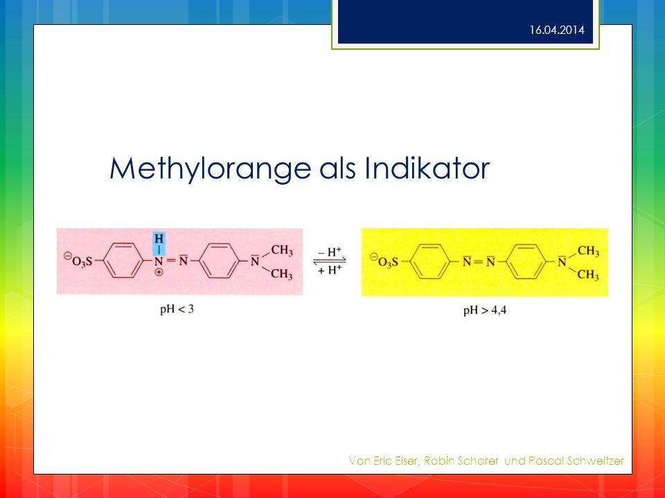 Methylorange als Indikator 16.04.2014 Von Eric Eiser, Robin Schorer und Pascal Schweitzer
