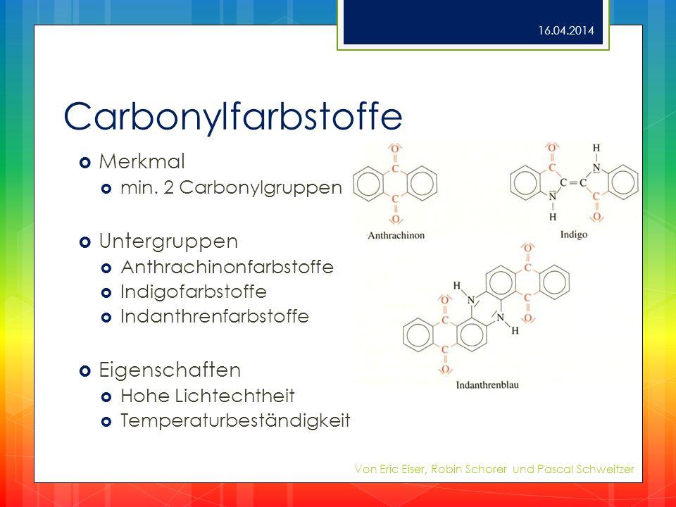 Carbonylfarbstoffe Merkmal min. 2 Carbonylgruppen Untergruppen Anthrachinonfarbstoffe Indigofarbstoffe Indanthrenfarbstoffe Eigenschaften Hohe Lichtec