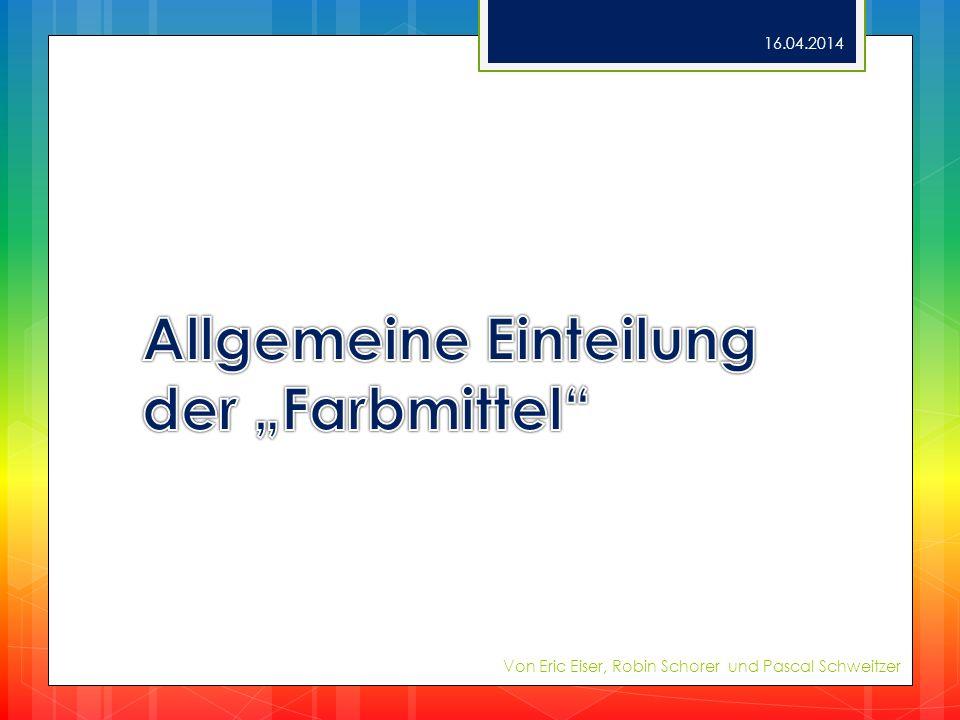 Allgemeine Einteilung der Farbmittel 1.