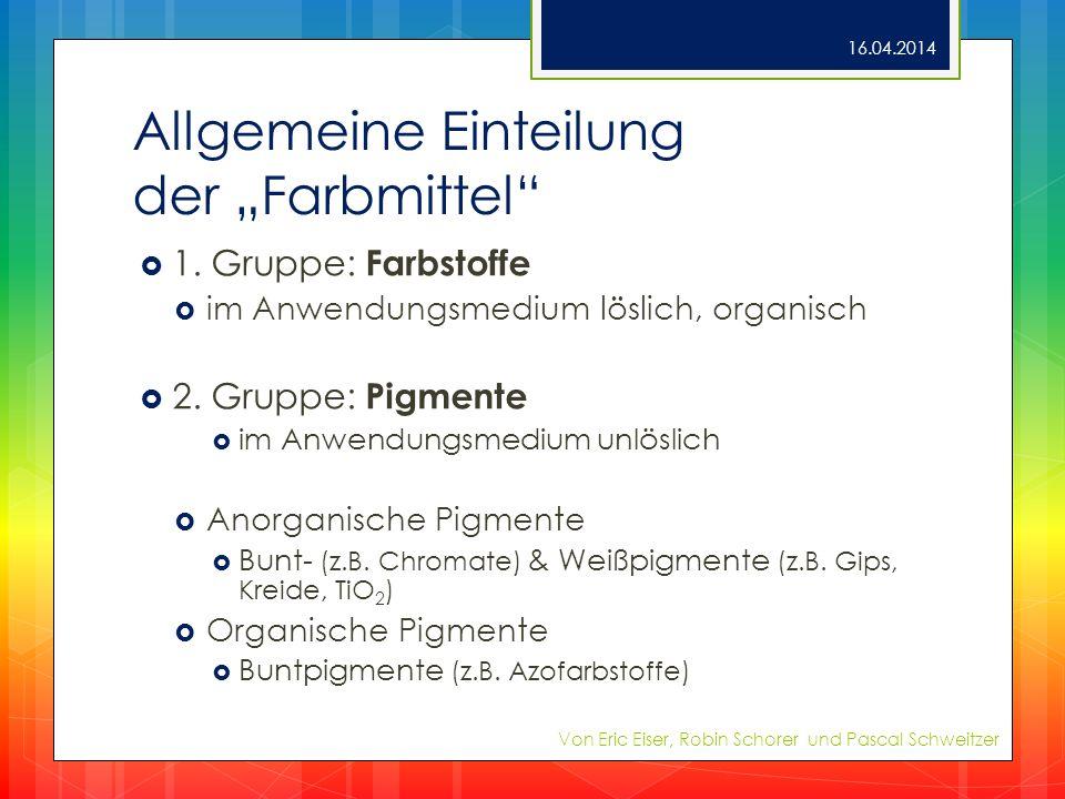 Allgemeine Einteilung der Farbmittel 1. Gruppe: Farbstoffe im Anwendungsmedium löslich, organisch 2. Gruppe: Pigmente im Anwendungsmedium unlöslich An