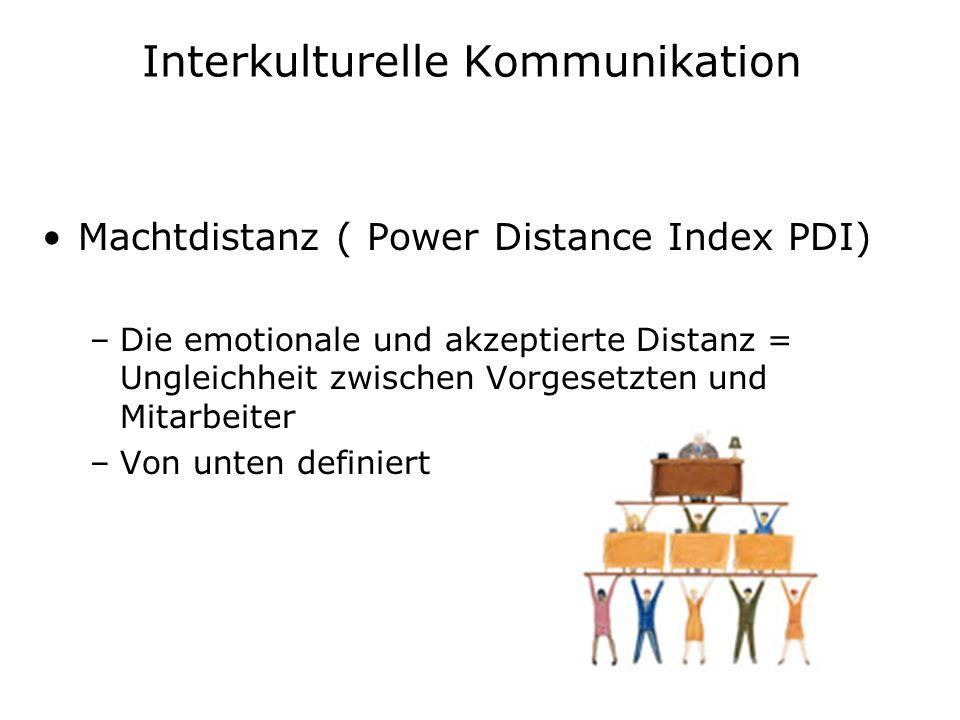 Interkulturelle Kommunikation Machtdistanz ( Power Distance Index PDI) –Die emotionale und akzeptierte Distanz = Ungleichheit zwischen Vorgesetzten un