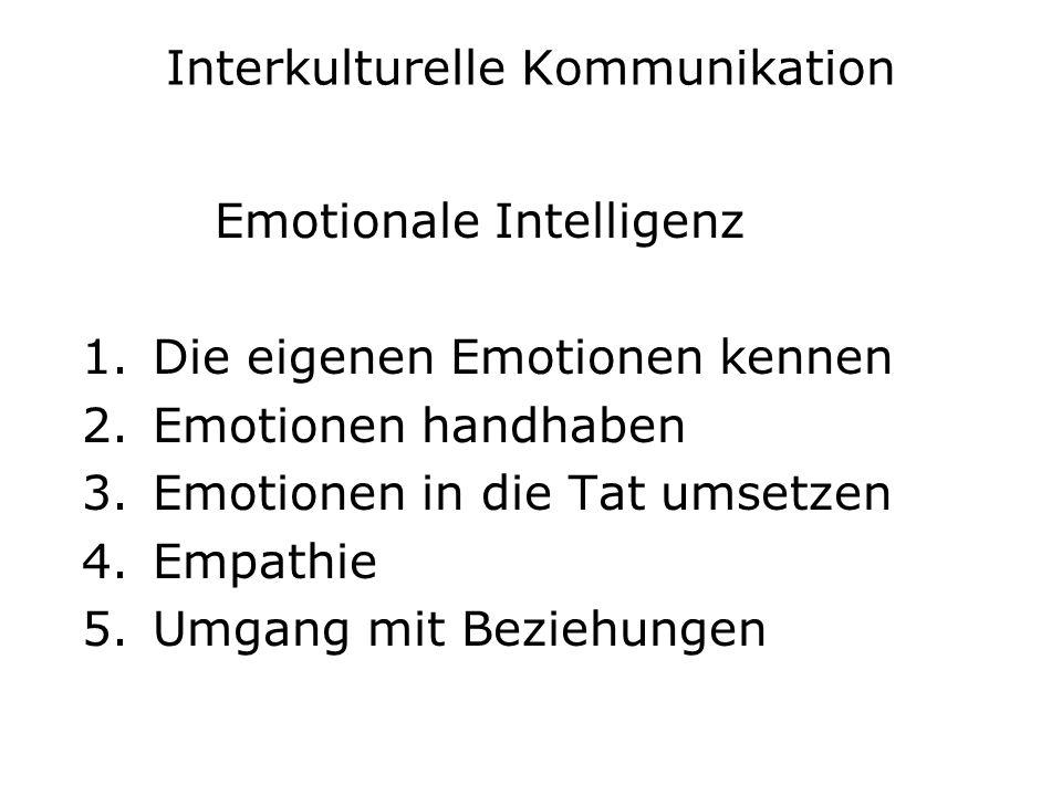 Interkulturelle Kommunikation Emotionale Intelligenz 1.Die eigenen Emotionen kennen 2.Emotionen handhaben 3.Emotionen in die Tat umsetzen 4.Empathie 5