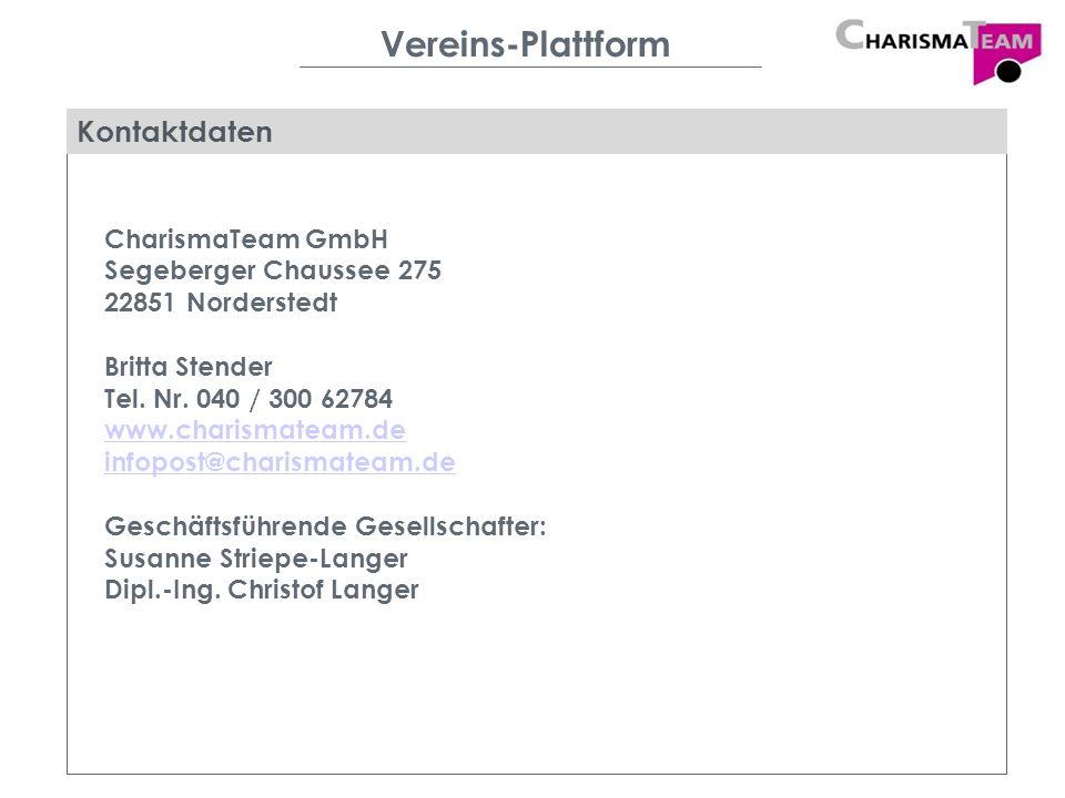 Vereins-Plattform Kontaktdaten CharismaTeam GmbH Segeberger Chaussee 275 22851 Norderstedt Britta Stender Tel. Nr. 040 / 300 62784 www.charismateam.de