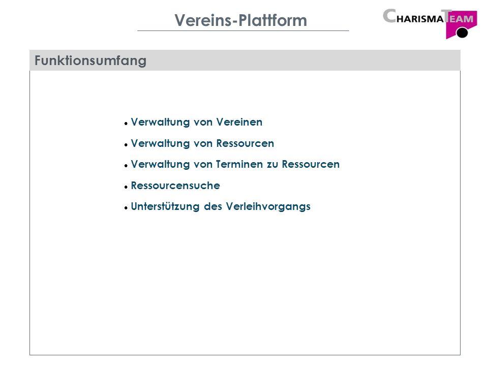 Vereins-Plattform Zentrale Verwaltung von Ressourcen Verbesserte, gemeinsame Nutzung der Ressourcen Einsparungen bei der Ressourcenbeschaffung Einfache Bedienbarkeit Geringe Wartungsaufwände Nutzen der Vereins-Plattform