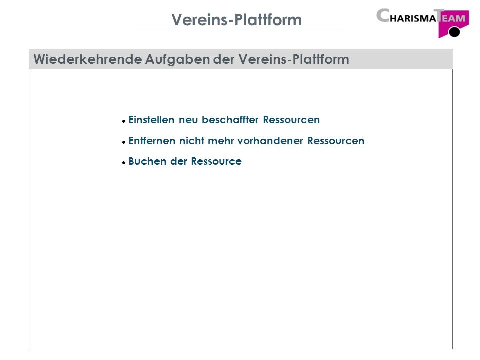 Vereins-Plattform Ressourcensuche der Vereins-Plattform Volltextsuche in Beschreibung und Namen der Ressourcen Einschränkung der Suche auf eine bestimmte Art von Ressource Festlegen des benötigten Zeitraumes der Verfügbarkeit Ergebnis ist eine präzise Übersicht der passenden Ressourcen