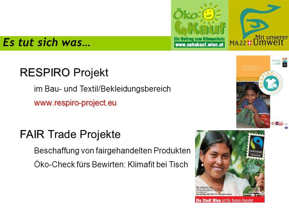 RESPIRO RESPIRO Projekt im Bau- und Textil/Bekleidungsbereichwww.respiro-project.eu FAIR FAIR Trade Projekte Beschaffung von fairgehandelten Produkten Öko-Check fürs Bewirten: Klimafit bei Tisch Es tut sich was…
