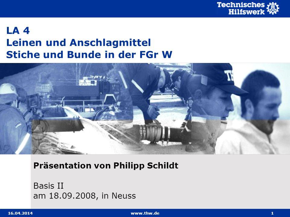 16.04.2014www.thw.de1 LA 4 Leinen und Anschlagmittel Stiche und Bunde in der FGr W Präsentation von Philipp Schildt Basis II am 18.09.2008, in Neuss