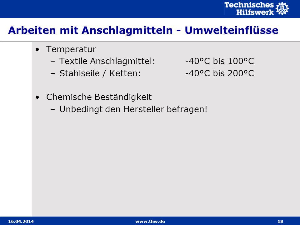 Arbeiten mit Anschlagmitteln - Umwelteinflüsse Temperatur –Textile Anschlagmittel: -40°C bis 100°C –Stahlseile / Ketten: -40°C bis 200°C Chemische Bes