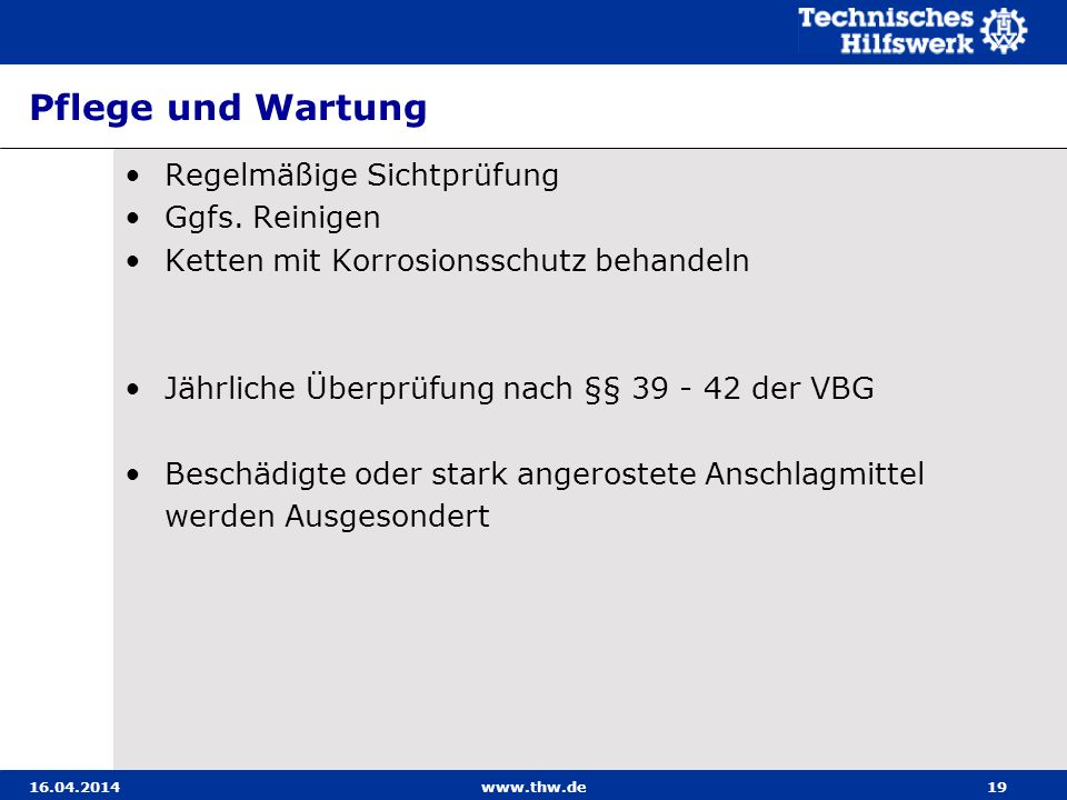 Pflege und Wartung Regelmäßige Sichtprüfung Ggfs. Reinigen Ketten mit Korrosionsschutz behandeln Jährliche Überprüfung nach §§ 39 - 42 der VBG Beschäd