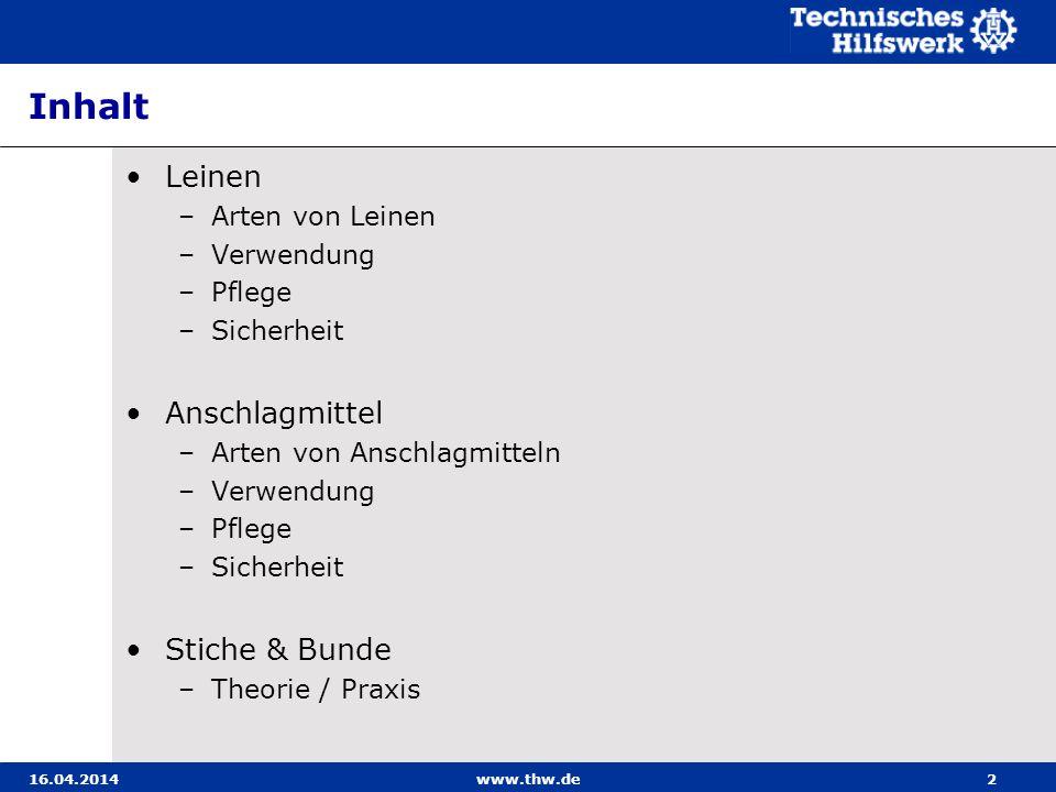 LA4 – Knoten 16.04.2014www.thw.de23 Knoten dienen zum vorübergehenden Sichern von abgetrennten Leineenden, zum Beschweren von Leinen um diese zu werfen und um das Herauslaufen aus Führungen zu verhindern.