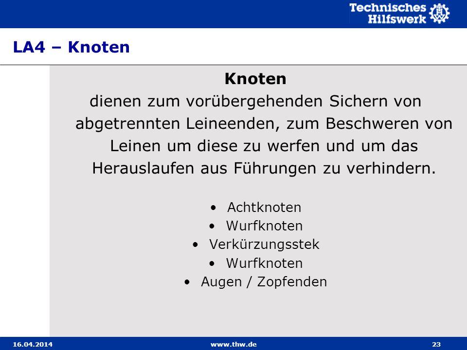 LA4 – Knoten 16.04.2014www.thw.de23 Knoten dienen zum vorübergehenden Sichern von abgetrennten Leineenden, zum Beschweren von Leinen um diese zu werfe