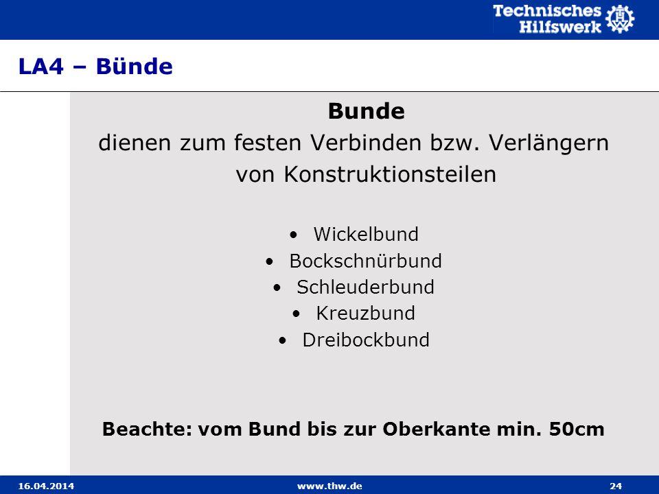 LA4 – Bünde 16.04.2014www.thw.de24 Bunde dienen zum festen Verbinden bzw. Verlängern von Konstruktionsteilen Wickelbund Bockschnürbund Schleuderbund K