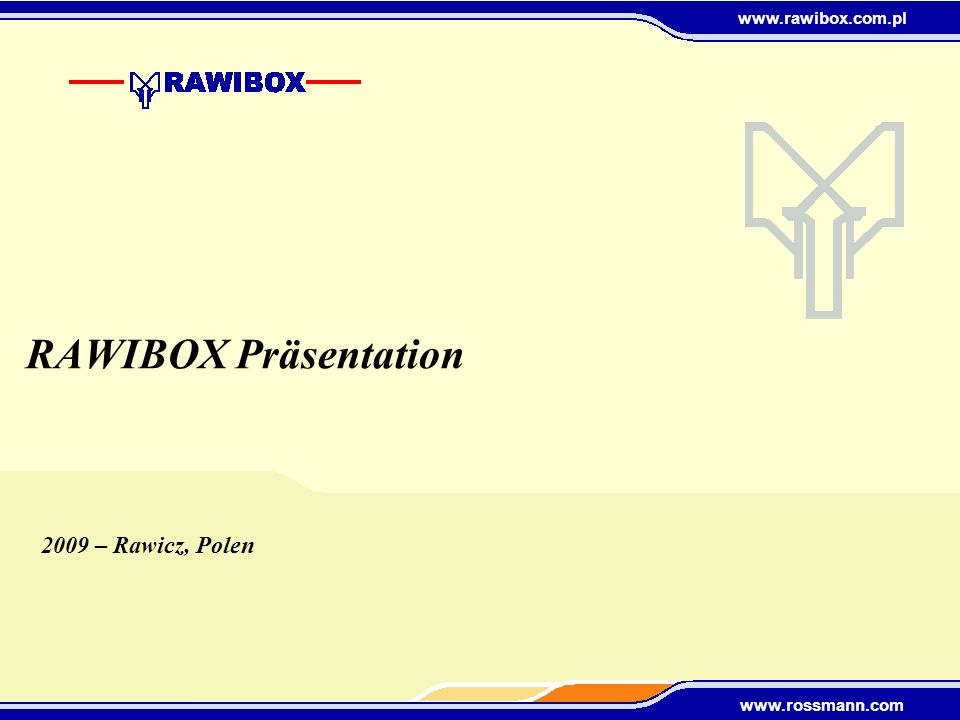 www.rawibox.com.pl www.rossmann.com RAWIBOX Präsentation 2009 – Rawicz, Polen