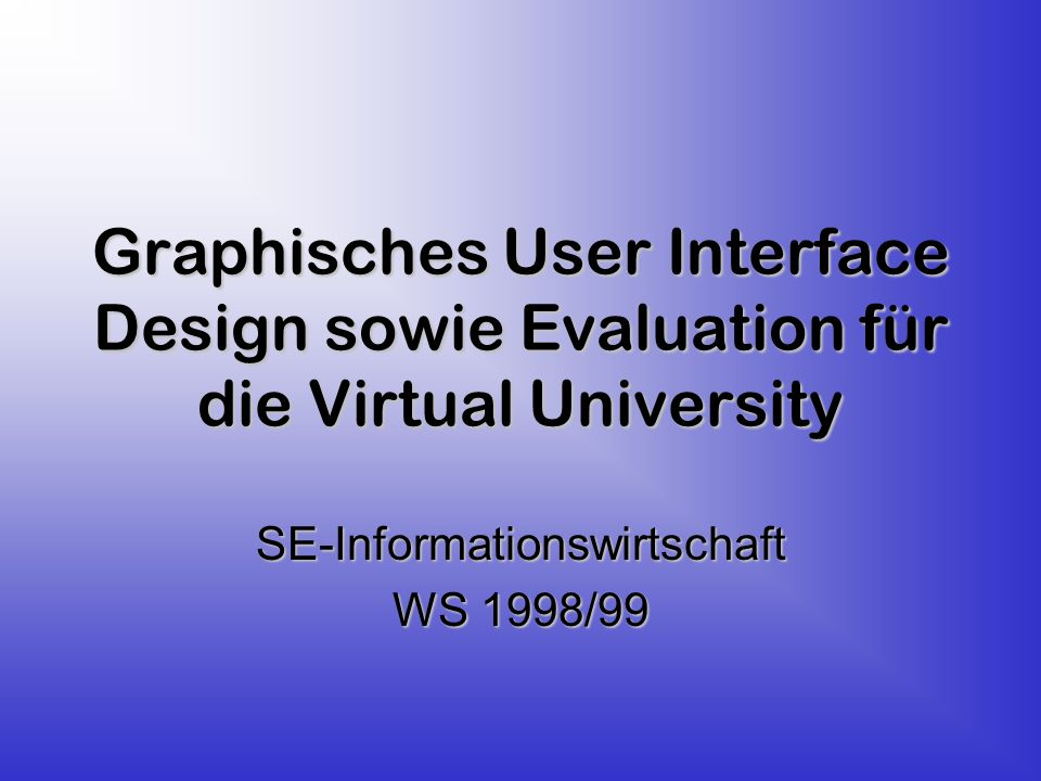 Graphisches User Interface Design sowie Evaluation für die Virtual University SE-Informationswirtschaft WS 1998/99
