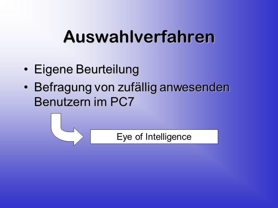 Auswahlverfahren Eigene BeurteilungEigene Beurteilung Befragung von zufällig anwesenden Benutzern im PC7Befragung von zufällig anwesenden Benutzern im PC7 Eye of Intelligence