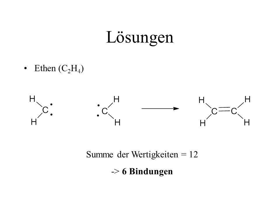 Lösungen Ethen (C 2 H 4 ) Summe der Wertigkeiten = 12 -> 6 Bindungen