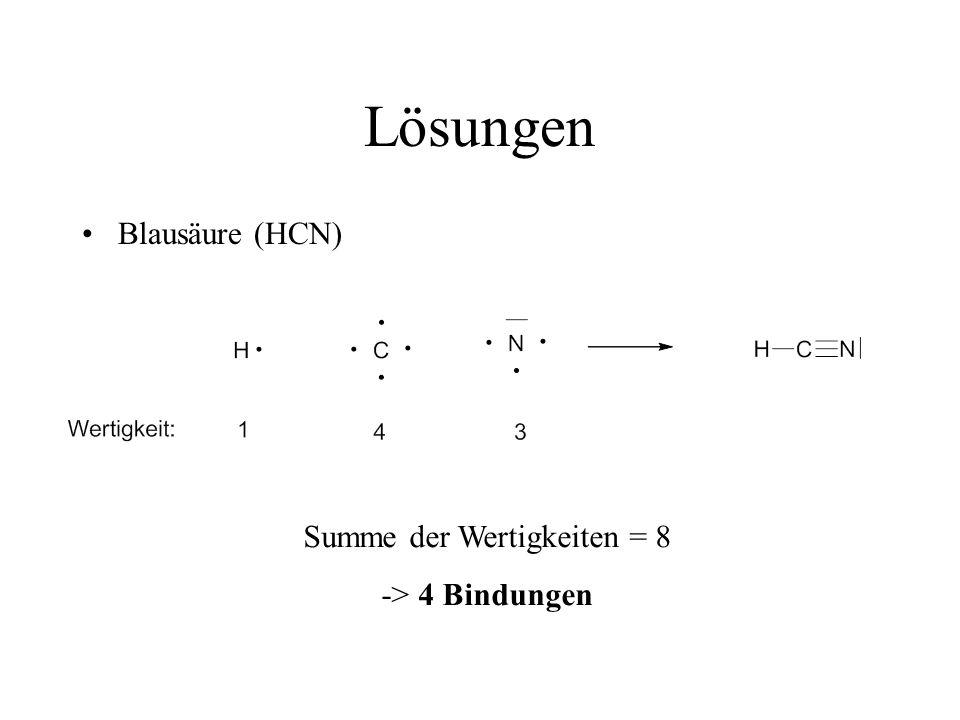 Lösungen Blausäure (HCN) Summe der Wertigkeiten = 8 -> 4 Bindungen