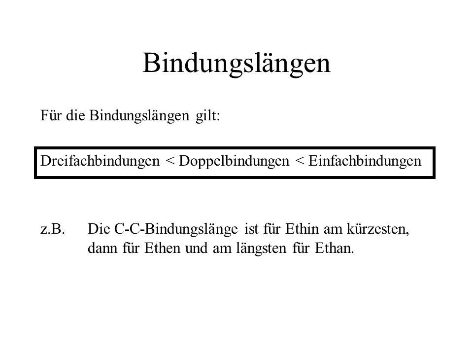 Bindungslängen Für die Bindungslängen gilt: Dreifachbindungen < Doppelbindungen < Einfachbindungen z.B. Die C-C-Bindungslänge ist für Ethin am kürzest