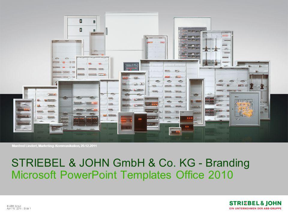 © ABB Group April 16, 2014 | Slide 1 STRIEBEL & JOHN GmbH & Co. KG - Branding Microsoft PowerPoint Templates Office 2010 Manfred Lindert, Marketing-Ko