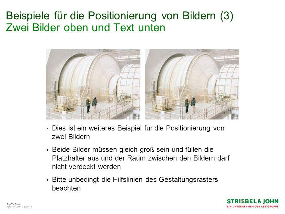 © ABB Group April 16, 2014 | Slide 10 Beispiele für die Positionierung von Bildern (3) Zwei Bilder oben und Text unten Dies ist ein weiteres Beispiel