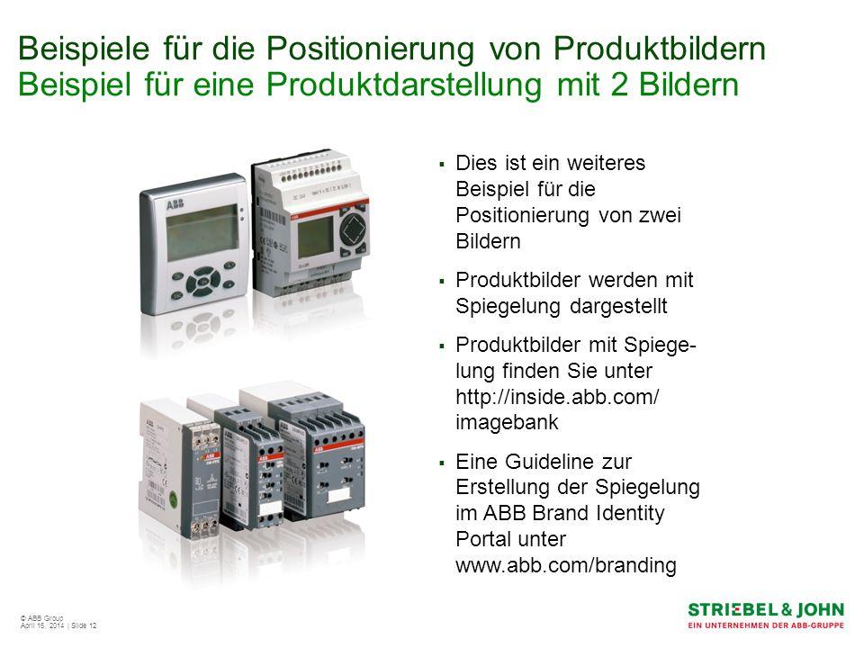 © ABB Group April 16, 2014 | Slide 12 Beispiele für die Positionierung von Produktbildern Beispiel für eine Produktdarstellung mit 2 Bildern Dies ist