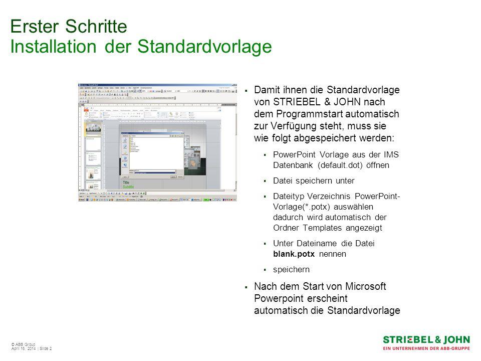 © ABB Group April 16, 2014 | Slide 2 Erster Schritte Installation der Standardvorlage Damit ihnen die Standardvorlage von STRIEBEL & JOHN nach dem Pro