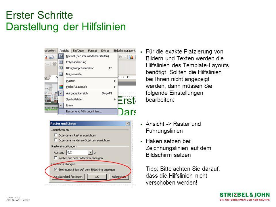 © ABB Group April 16, 2014 | Slide 3 Erster Schritte Darstellung der Hilfslinien Für die exakte Platzierung von Bildern und Texten werden die Hilfslin