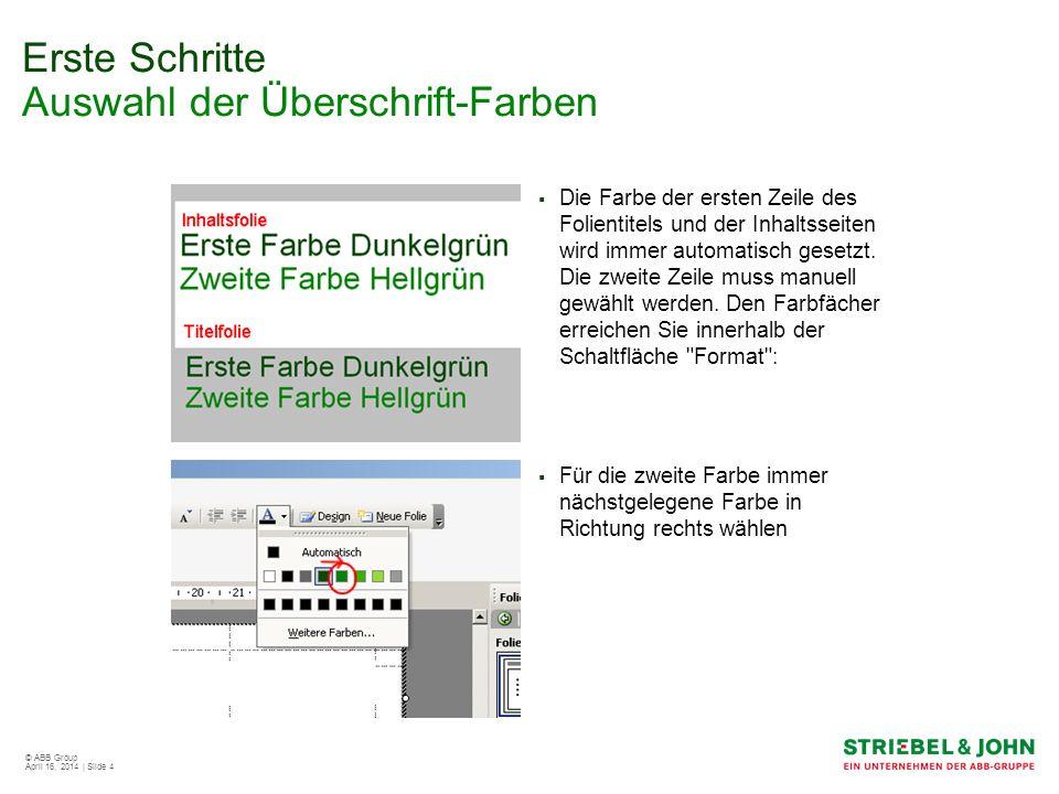 © ABB Group April 16, 2014 | Slide 4 Erste Schritte Auswahl der Überschrift-Farben Die Farbe der ersten Zeile des Folientitels und der Inhaltsseiten w