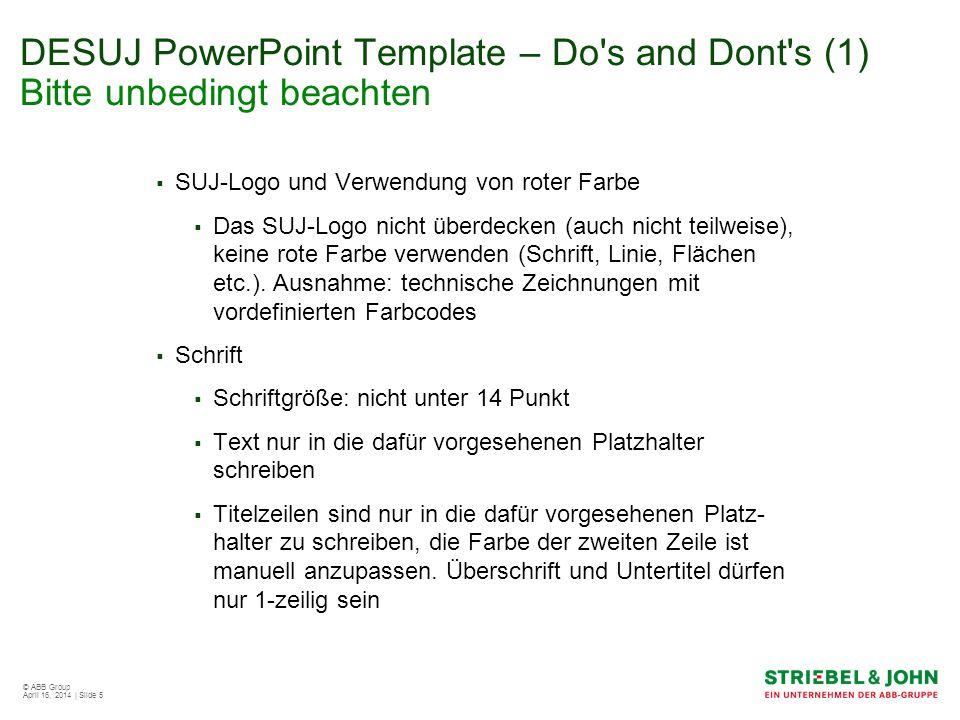 © ABB Group April 16, 2014 | Slide 5 DESUJ PowerPoint Template – Do's and Dont's (1) Bitte unbedingt beachten SUJ-Logo und Verwendung von roter Farbe