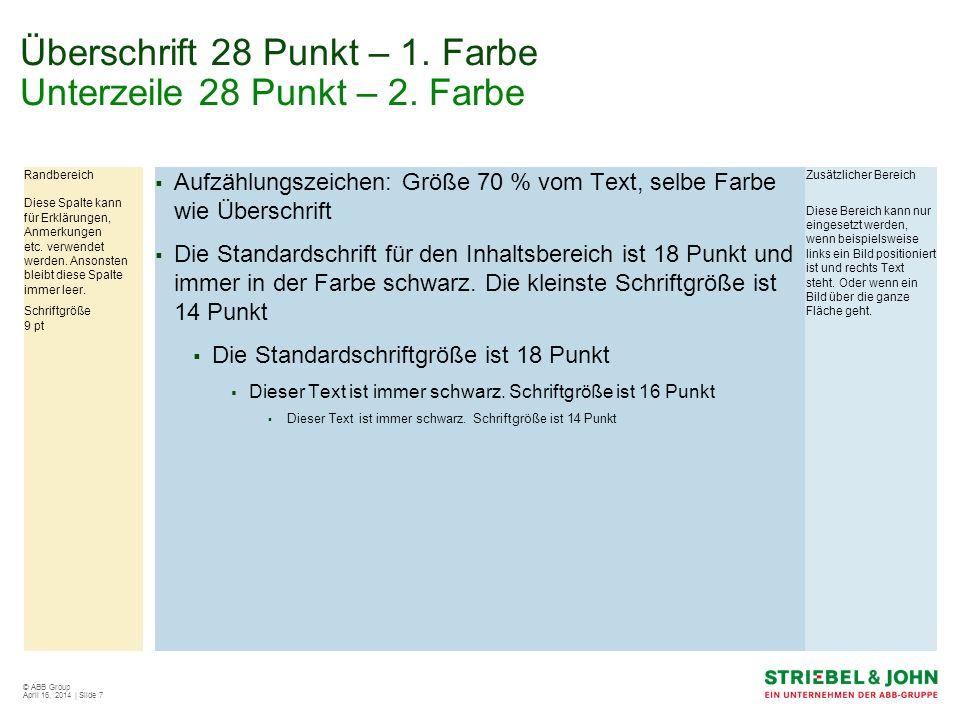 © ABB Group April 16, 2014 | Slide 7 Überschrift 28 Punkt – 1. Farbe Unterzeile 28 Punkt – 2. Farbe Randbereich Diese Spalte kann für Erklärungen, Anm