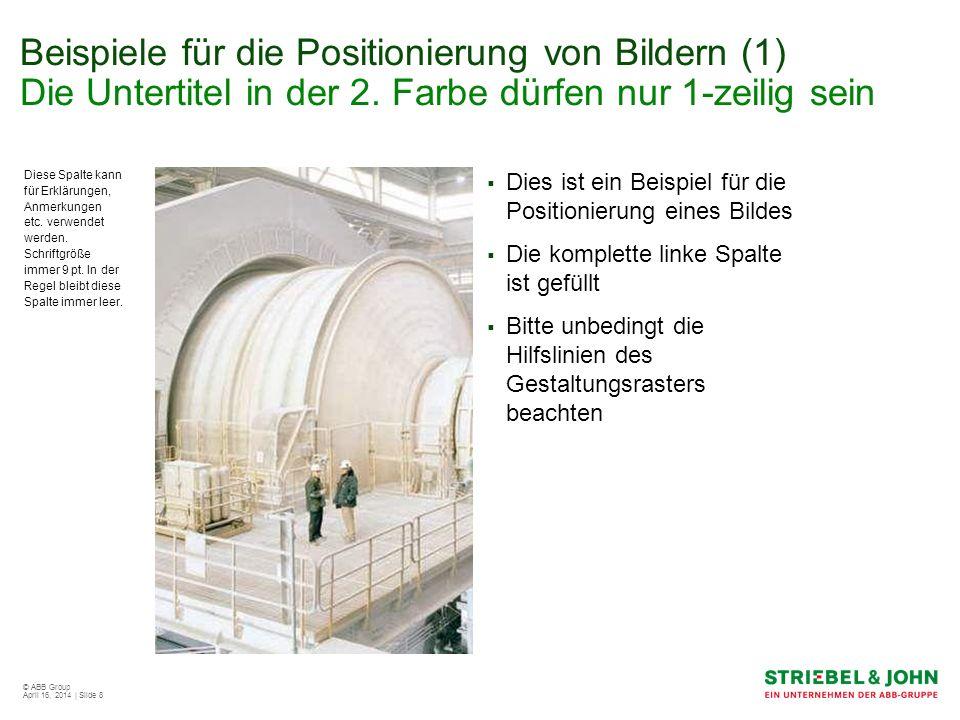© ABB Group April 16, 2014 | Slide 8 Beispiele für die Positionierung von Bildern (1) Die Untertitel in der 2. Farbe dürfen nur 1-zeilig sein Dies ist