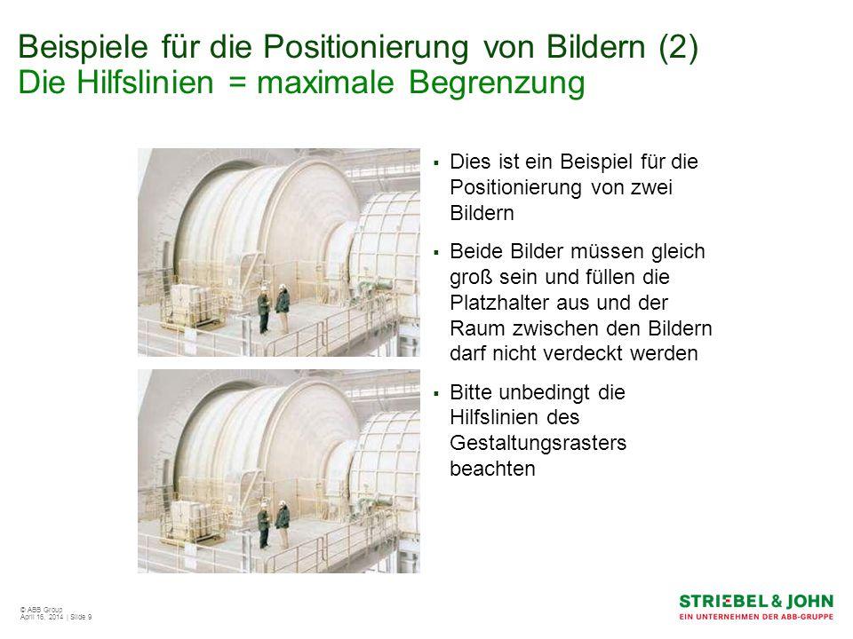 © ABB Group April 16, 2014 | Slide 9 Beispiele für die Positionierung von Bildern (2) Die Hilfslinien = maximale Begrenzung Dies ist ein Beispiel für