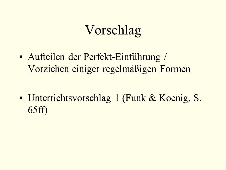Vorschlag Aufteilen der Perfekt-Einführung / Vorziehen einiger regelmäßigen Formen Unterrichtsvorschlag 1 (Funk & Koenig, S.
