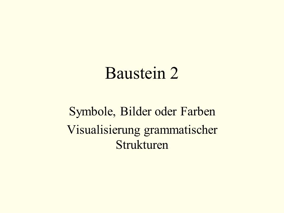 Baustein 2 Symbole, Bilder oder Farben Visualisierung grammatischer Strukturen
