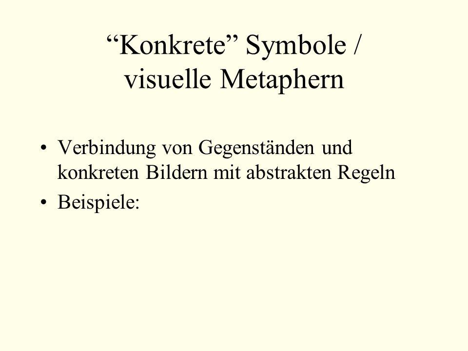 Konkrete Symbole / visuelle Metaphern Verbindung von Gegenständen und konkreten Bildern mit abstrakten Regeln Beispiele: